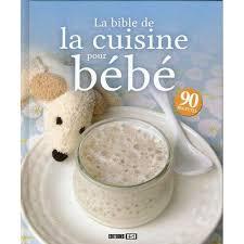 cuisine bebe bible de la cuisine pour bébé de clemence catz guibert et