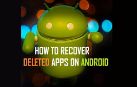 how to get apps on android how to recover deleted apps on android phone or tablet