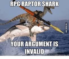Meme Your Argument Is Invalid - rpg raptor shark your argument is invalid memegenerator net shark
