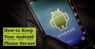 secure android how to keep your android phone secure