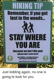 Getting Lost Meme - hiking tip remember if you get lost in the woods stay where you are