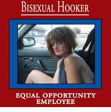 Bi Sexual Memes - bisexual h00ker equal opportunity employee meme on esmemes com