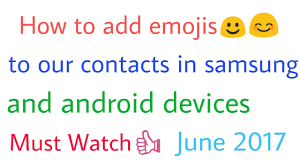 how to add emojis to android how to add emojis to your contacts in android samsung 2017