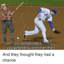 You Almost Had It Meme - oh you almost had it you gotta be quicker than that and they