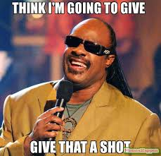 Meme Shot - think i m going to give give that a shot meme stevie wonder 55156
