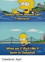 daddy swim toward san francisco what am i rich we ll swim to