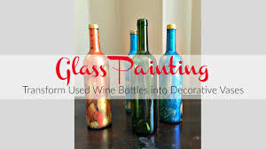 glass painting transform used wine bottles into decorative vases