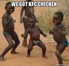 Kfc Chicken Meme - we got kfc chicken dancing black kids make a meme