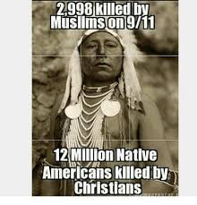 Native American Memes - 2998 killed by muslims on 911 12 million native americans killed