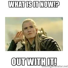 Legolas Memes - what is it now out with it legolas meme generator