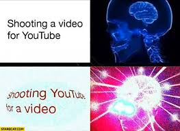 Youtube Video Meme - shooting a video for youtube vs shooting youtube for a video brain