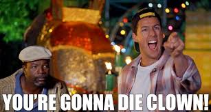 Happy Gilmore Meme - adam sandler you re gonna die clown happy gilmore facebook