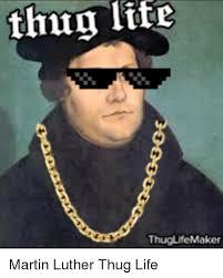 Thug Life Meme - thug lit thuglifemaker martin luther thug life life meme on me me