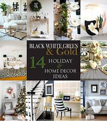 Black And White Wall Decor by 14 Holiday U0026 Home Decor Ideas Using Black White Green And Gold