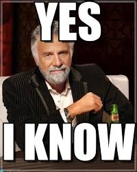 Interesting Man Meme - yes the most interesting man in the world meme on memegen