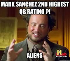 Mark Sanchez Memes - aliens mark sanchez 2nd highest qb rating ancient alien