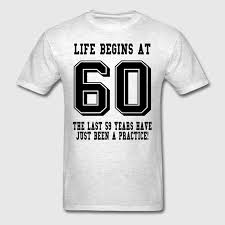 begins at 60 60th birthday t shirt spreadshirt