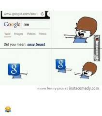 Funny Google Memes - www googlecomsear c google me web images videos news did you mean