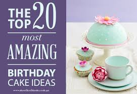 amazing birthday cakes top 20 amazing birthday cake ideas mouths of mums