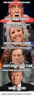 Paula Dean Meme - hulk hogan says something racist loses wwe career paula deen