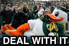 Oregon Ducks Meme - oregon duck deal with it deal with it know your meme