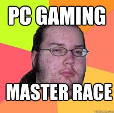 Pc Gamer Meme - image 508649 the glorious pc gaming master race know your meme