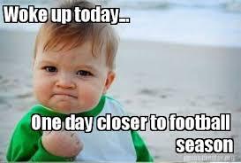 Football Season Meme - meme creator woke up today one day closer to football season
