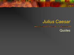 themes in julius caesar quotes julius caesar quotes ppt download