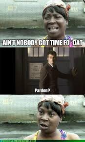 Nobody Got Time For That Meme - image 510553 sweet brown ain t nobody got time for that