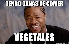 Meme Generator Yo Dawg - tengo ganas de comer vegetales yo dawg meme generator
