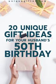 gift ideas for your husband s 50th birthday he ll you even