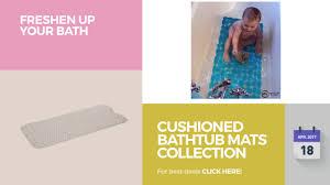 cushioned bathtub mats collection freshen up your bath youtube cushioned bathtub mats collection freshen up your bath
