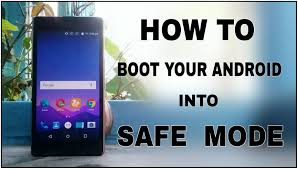 android safe mode boot android in safe mode to remove malware and fix errors