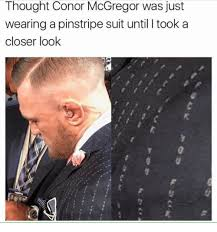 Suit Meme - thought conor mcgregor was just wearing a pinstripe suit until i