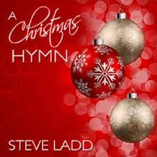 review steve ladd u0027a christmas hymn u0027 southern gospel music