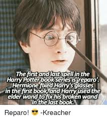 Broken Glasses Meme - the first and last spell in the harry potter bookseries is reparo