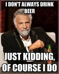 Beer Meme - i dont always drink beer meme meme collection pinterest drink