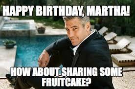 Fruitcake Meme - meme creator happy birthday martha how about sharing some