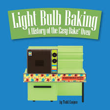light bulb baking a history of the easy bake oven todd coopee