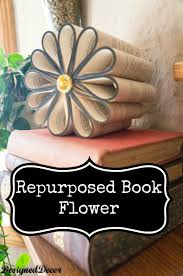 Paper Crafts For Home Decor Diy Projects And Ideas For The Home Books Repurposed And Flower