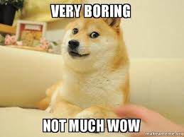 Boring Meme - very boring not much wow doge make a meme