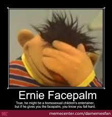 Facepalm Memes - ernie facepalm by damemesfan meme center