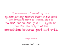 the essence of morality is a questioning about georges bataille