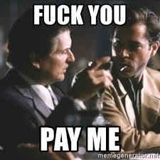 Meme Fuck You - fuck you pay me goodfellas meme generator