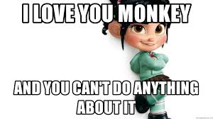 Vanellope Von Schweetz Meme - i love you monkey and you can t do anything about it vanellope