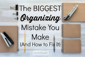 the biggest organizing mistake you make and how to fix it