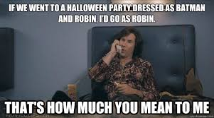 Halloween Party Meme - if we went to a halloween party dressed as batman and robin i d