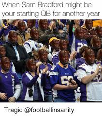 Sam Bradford Memes - when sam bradford might be your starting qb for another year