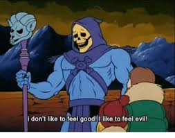 I Feel Good Meme - i don t like to feel good i like to feel evil good meme on me me