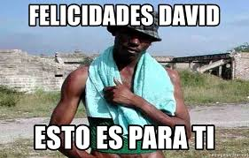 Memes De David - felicidades david esto es para ti el negro de whatsapp meme